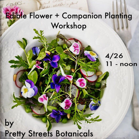 Pretty Streets Botanicals Edible Flower + Companion Planting Workshop