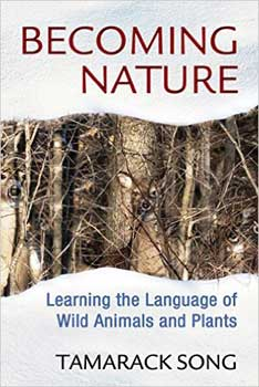 Becoming Nature Learning the Language of Wild Animals & Plants by Tamarack Song