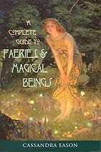 Complete guide to Faeries and Magical Beings by Cassandra Eason
