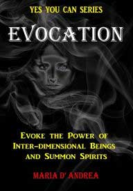 Evocation, Evoke the Power of Inter-Dimensional Beings & Summon Spirits