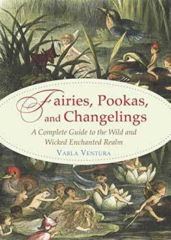 Fairies, Pookas, & Changelings by Varla Ventura