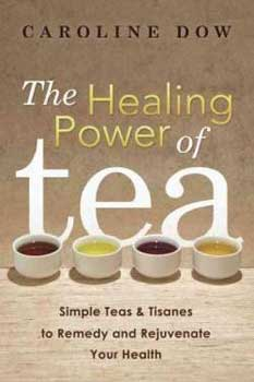 Healing Power of Tea by Caroline Dow