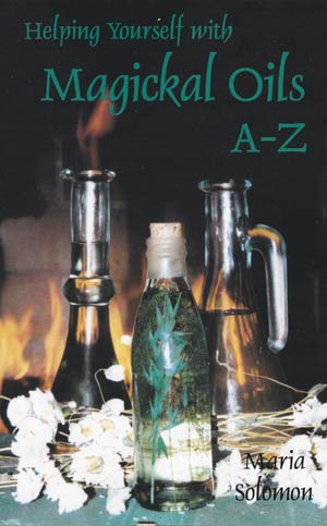 Helping Yourself with Magickal Oils A - Z by Maria Solomon