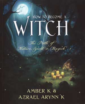 How to Become a Witch by Amber K & Azrael Arynn K