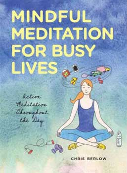 Mindful Meditation for Busy Lives by Chris Berlow