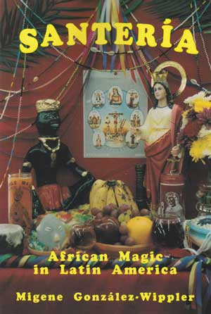 Santeria: African Magic in Latin America by Migene Gonzalez-Wippler