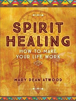 Spirit Healing by Mary Dean Atwood