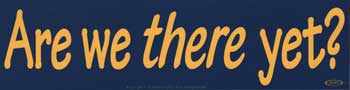 Are We There Yet? bumper sticker