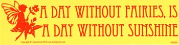 A Day Without Fairies Is Like A Day Without Sunshine bumper sticker