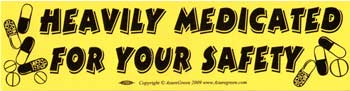 Heavily Medicated For Your Safety bumper sticker