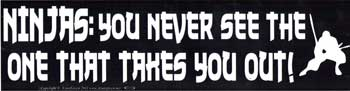 Ninjas: You Never See the One That Takes You Out bumper sticker