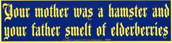 "Your Mother Was a Hamster and Your Father Smelt of Elderberries bumper sticker - 11 1/2"" by 3"""