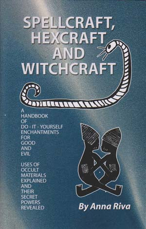 Spellcraft, Hexcraft and Witchcraft by Anna Riva