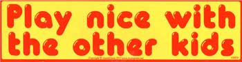 "Play Nice with the Other Kids bumper sticker - 11"" by 3"""