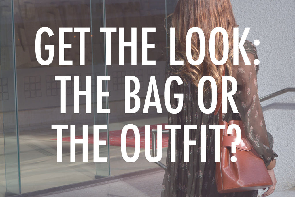 Get The Look: The Bag or the The Outfit?
