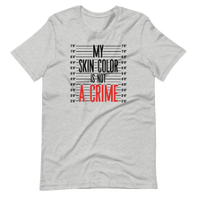 Load image into Gallery viewer, My Skin Color is NOT a Crime (Black) - Short-Sleeve Unisex T-Shirt