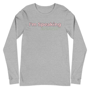 """I'm Speaking"" - Long Sleeve Tee"