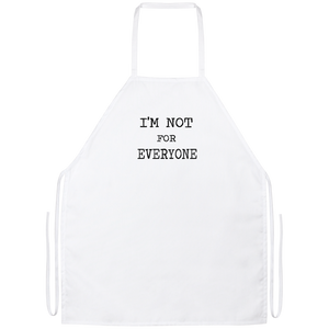 IM NOT FOR EVERYONE Apron