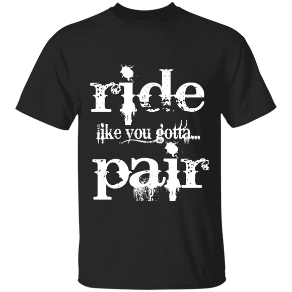 RIDE LIKE YOU GOTTA PAIR (WHT) G500 5.3 oz. T-Shirt