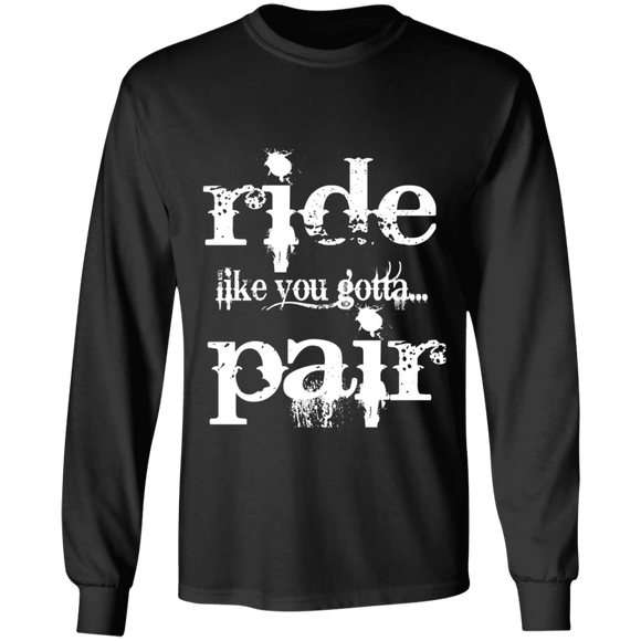 RIDE LIKE YOU GOTTA PAIR (WHT) G240 LS Ultra Cotton T-Shirt