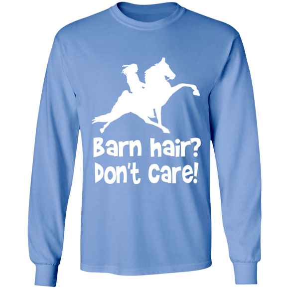 BARN HAIR, DONT CARE (TWH PERFORMANCE) G240 LS Ultra Cotton T-Shirt