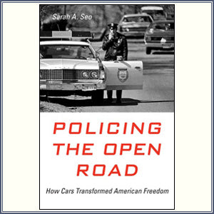 Policing the Open Road: How Cars Transformed American Freedom