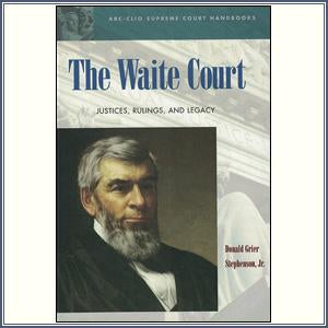The Waite Court: Justices, Ruli