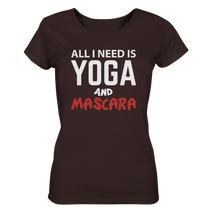 Laden Sie das Bild in den Galerie-Viewer, - All i need is Yoga and Mascara -  - Ladies Organic Shirt