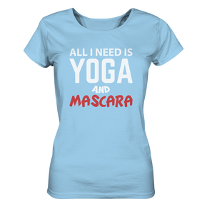 - All i need is Yoga and Mascara -  - Ladies Organic Shirt