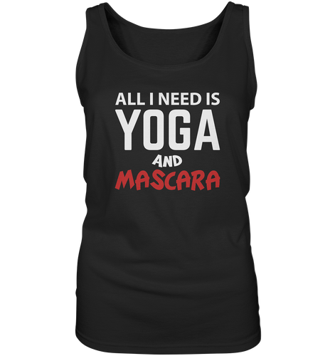 - All i need is Yoga and Mascara -  - Ladies Tank-Top
