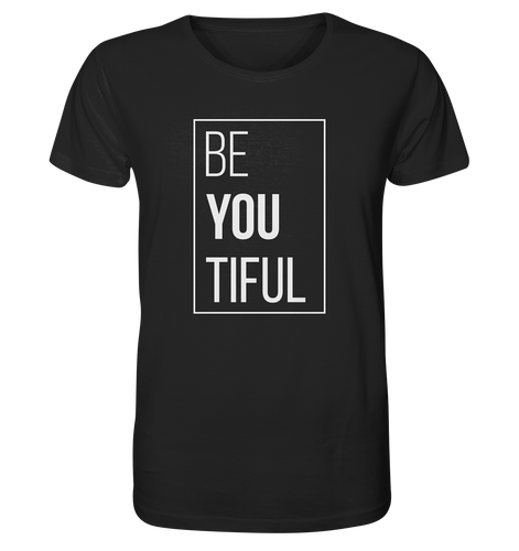 - Be You Tiful -  - Organic Shirt