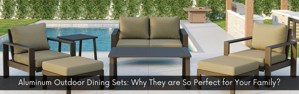 Aluminum Outdoor Dining Sets: Why They are So Perfect for Your Family?
