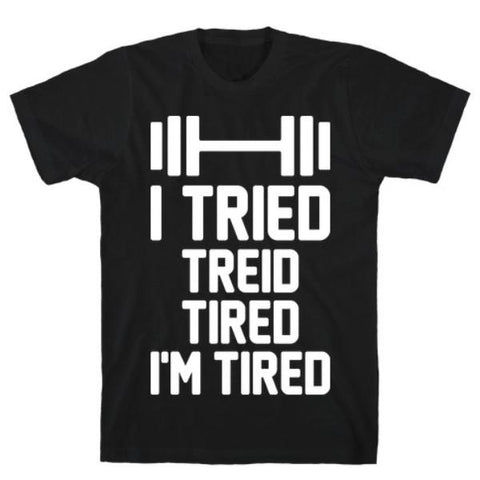 I TRIED, TREID, TIRED, I'M TIRED T-SHIRT