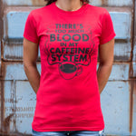 There's Too Much Blood In My Caffeine System T-Shirt (Ladies) - Gardennaire