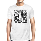 My Daughter Has The Most Awesome Dad Men's White