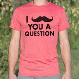I Mustache You A Question T-Shirt (Mens) - Gardennaire