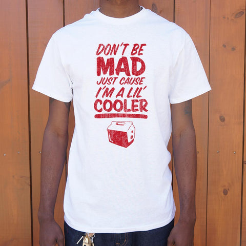 Don't Be Mad Cause I'm A Lil' Cooler T-Shirt (Mens)