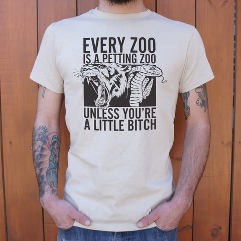 Every Zoo Is A Petting Zoo Unless You're A Little Bitch T-Shirt (Mens)