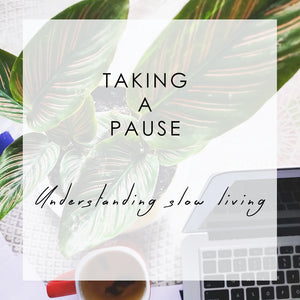 Taking A Pause: Understanding Slow Living