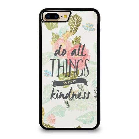 DO ALL THINGS WITH KINDNESS QUOTE iPhone 7 / 8 Plus Case Cover