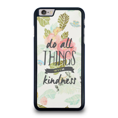 DO ALL THINGS WITH KINDNESS QUOTE iPhone 6 / 6S Plus Case Cover