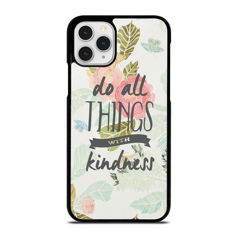 DO ALL THINGS WITH KINDNESS QUOTE iPhone 11 Pro Case Cover