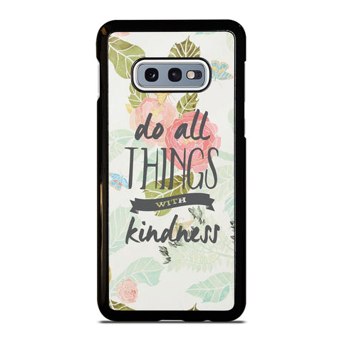 DO ALL THINGS WITH KINDNESS QUOTE Samsung Galaxy S10e Case Cover