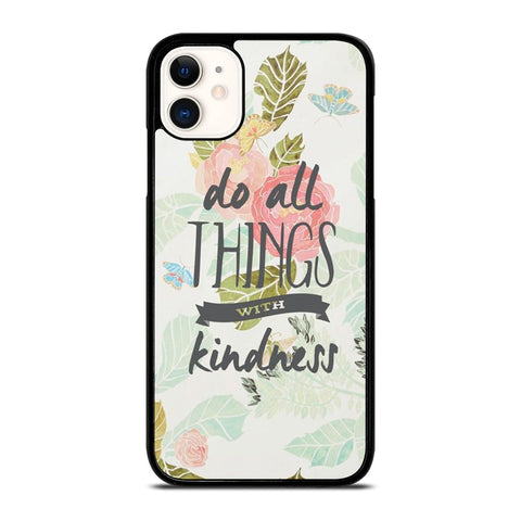 DO ALL THINGS WITH KINDNESS QUOTE iPhone 11 Case Cover
