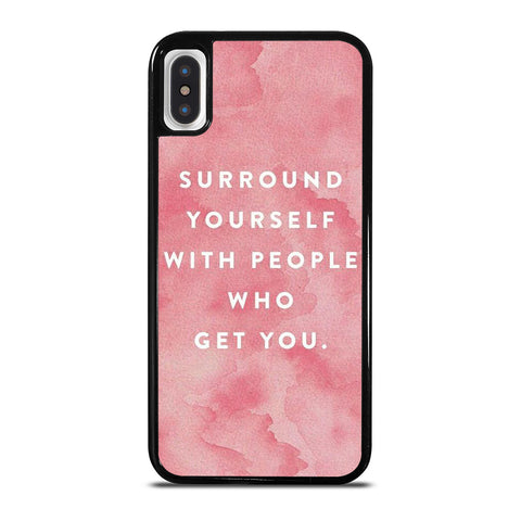 SURROUND YOURSELFWITH PEOPLE QUOTE iPhone X / XS Case Cover