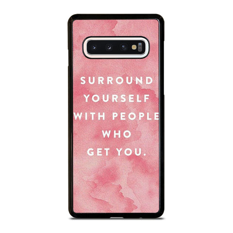SURROUND YOURSELFWITH PEOPLE QUOTE Samsung Galaxy S10 Case Cover