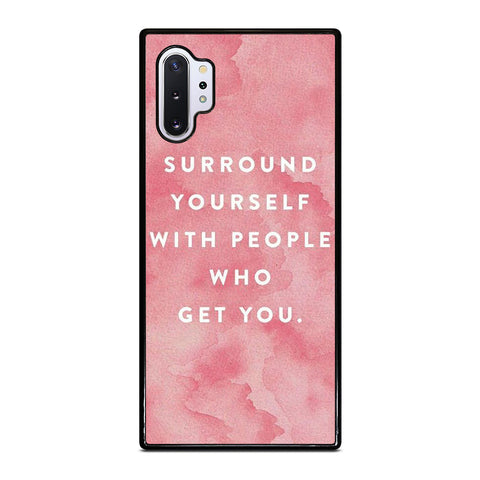 SURROUND YOURSELFWITH PEOPLE QUOTE Samsung Galaxy Note 10 Plus Case Cover