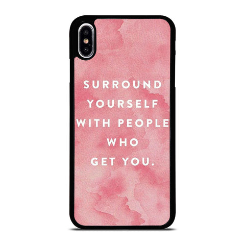 SURROUND YOURSELFWITH PEOPLE QUOTE iPhone XS Max Case Cover