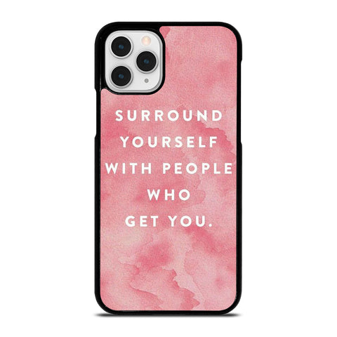 SURROUND YOURSELFWITH PEOPLE QUOTE iPhone 11 Pro Case Cover