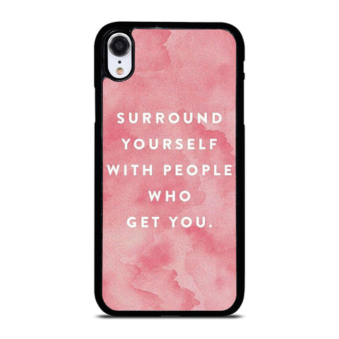 SURROUND YOURSELFWITH PEOPLE QUOTE iPhone XR Case Cover